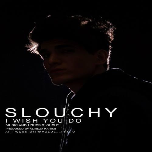 دانلود آهنگ Slouchy I Wish You Do
